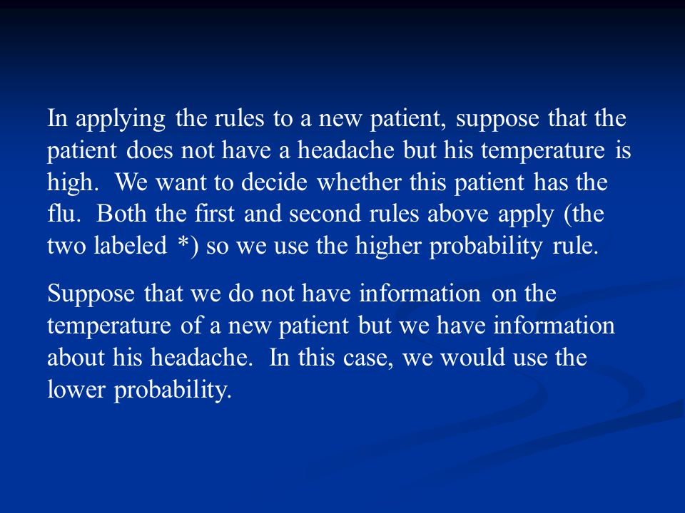 In applying the rules to a new patient, suppose that the patient does not have a headache but his temperature is high.