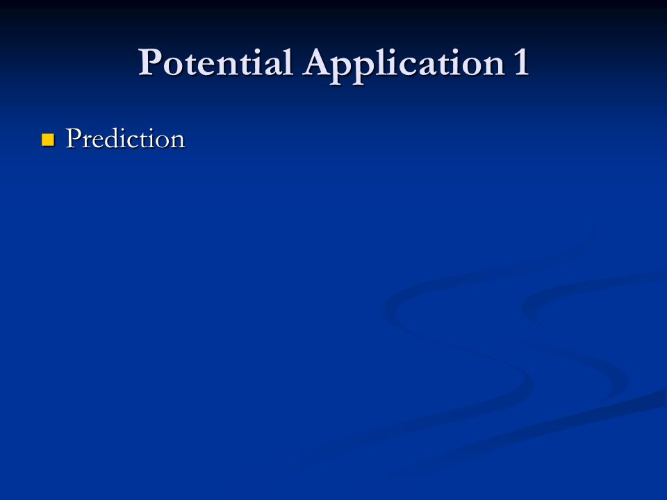 Potential Application 1 Prediction Prediction