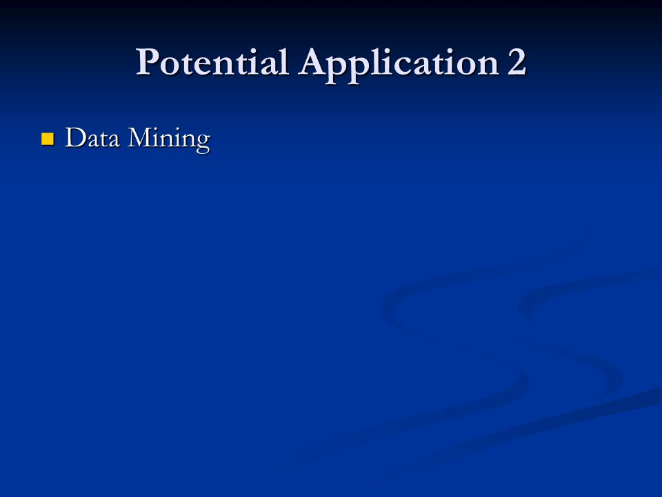 Potential Application 2 Data Mining Data Mining