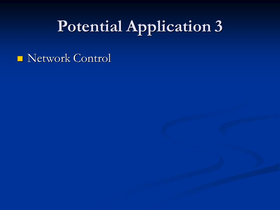 Potential Application 3 Network Control Network Control