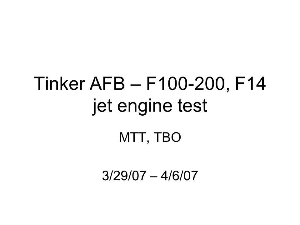 Tinker AFB – F100-200, F14 jet engine test MTT, TBO 3/29/07 – 4/6/07