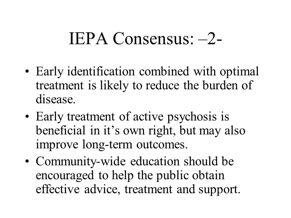 IEPA Consensus: –2- Early identification combined with optimal treatment is likely to reduce the burden of disease.