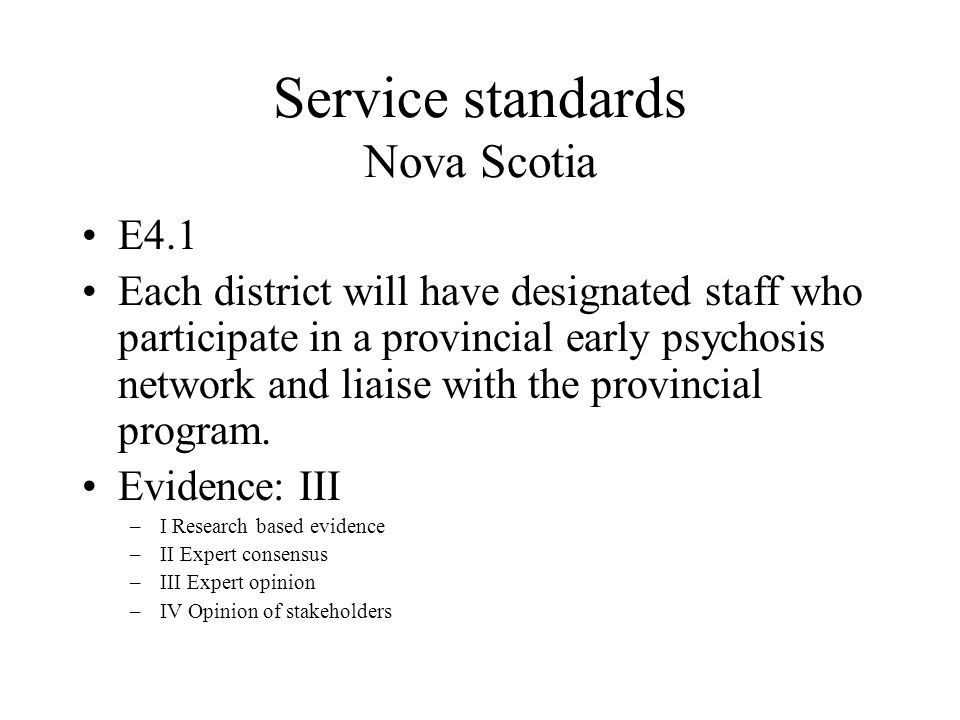Service standards Nova Scotia E4.1 Each district will have designated staff who participate in a provincial early psychosis network and liaise with the provincial program.