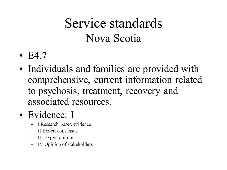 Service standards Nova Scotia E4.7 Individuals and families are provided with comprehensive, current information related to psychosis, treatment, recovery and associated resources.