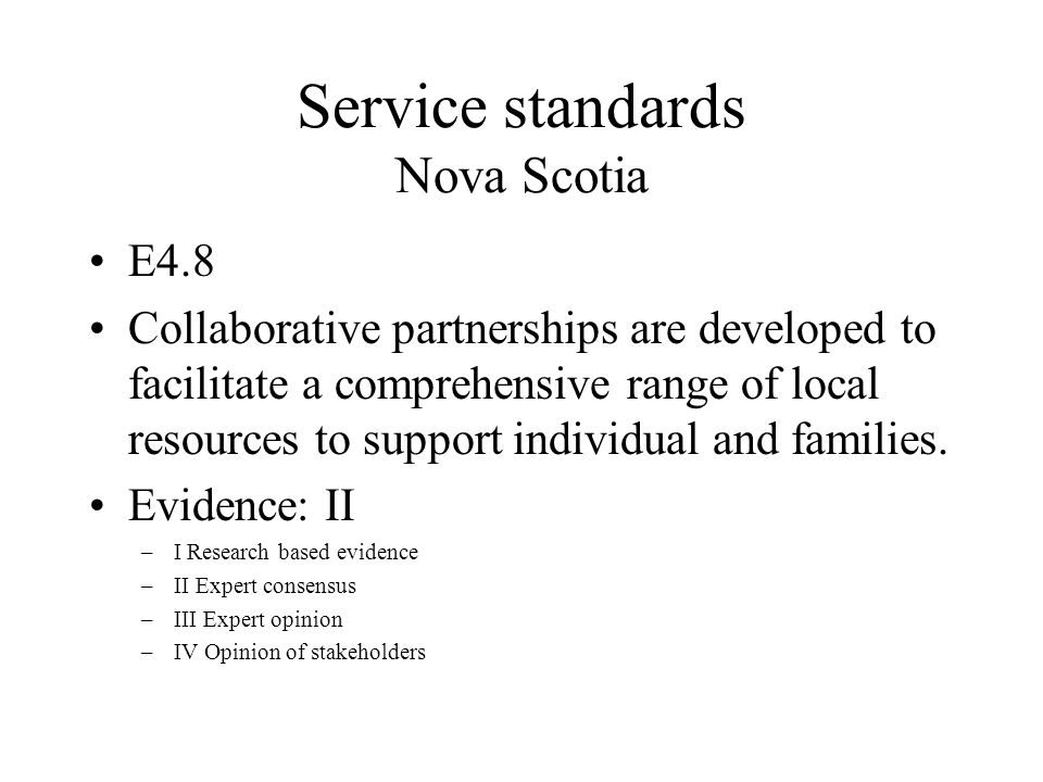 Service standards Nova Scotia E4.8 Collaborative partnerships are developed to facilitate a comprehensive range of local resources to support individual and families.
