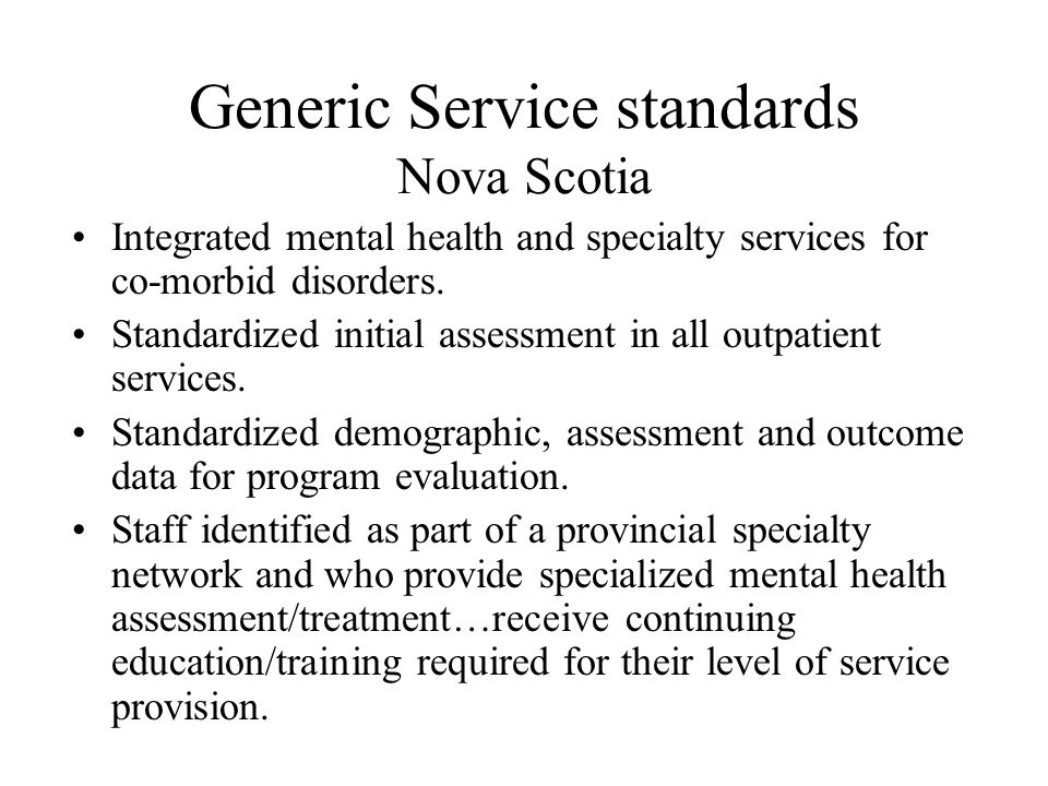 Generic Service standards Nova Scotia Integrated mental health and specialty services for co-morbid disorders.