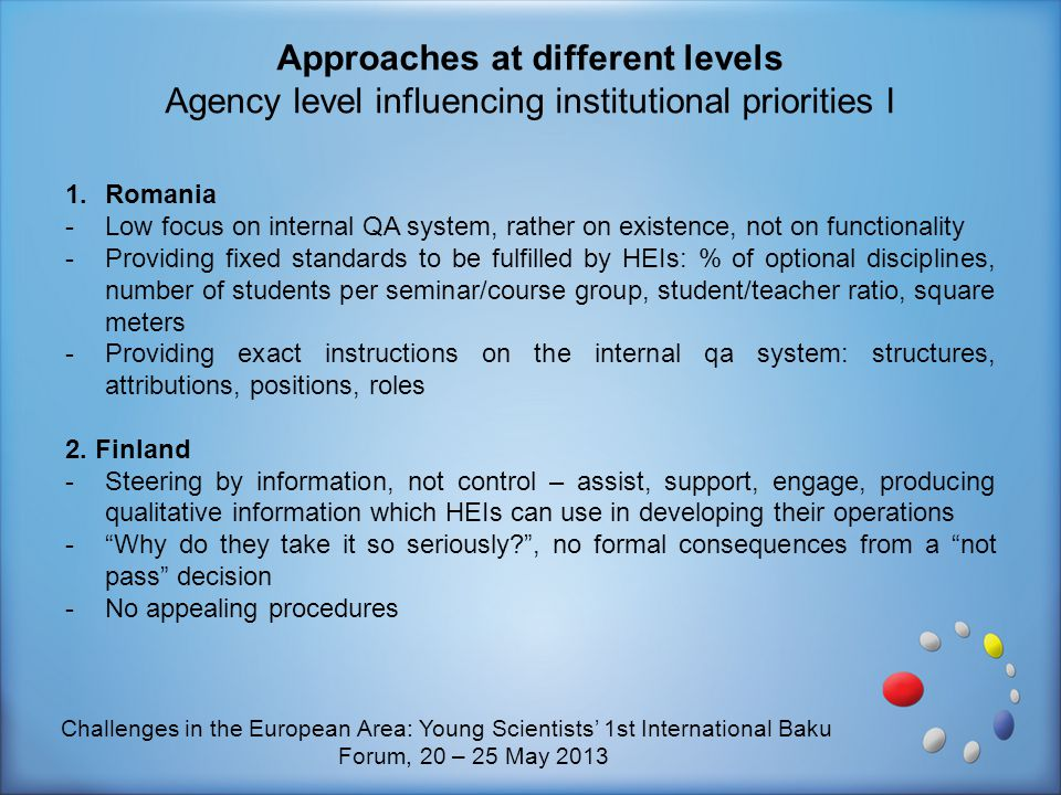 Approaches at different levels Agency level influencing institutional priorities I 1.Romania -Low focus on internal QA system, rather on existence, no