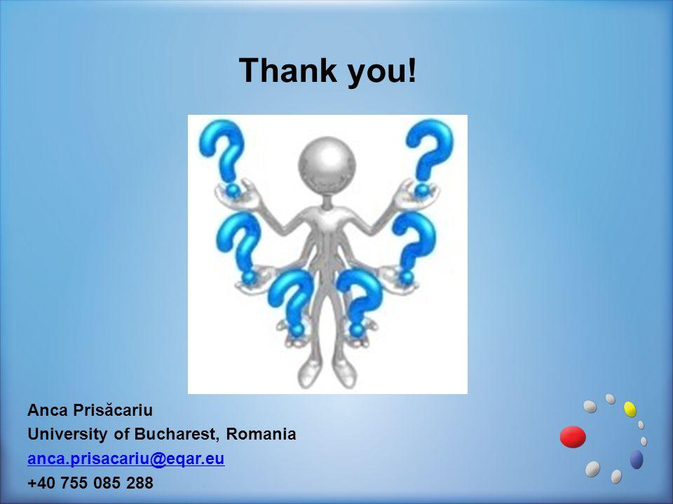 Anca Prisăcariu University of Bucharest, Romania anca.prisacariu@eqar.eu +40 755 085 288 Thank you!