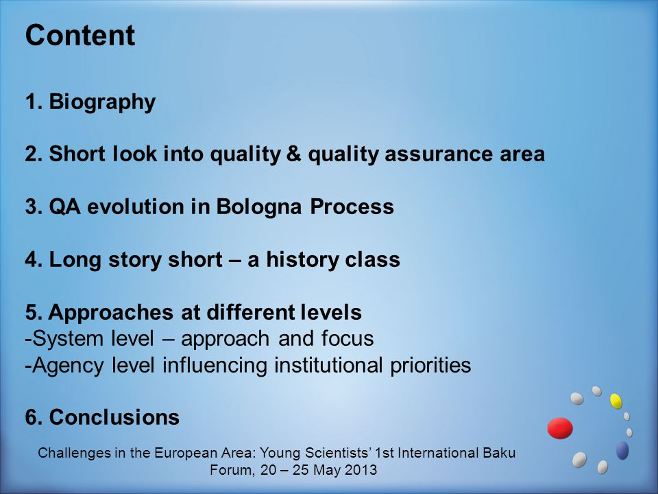Content 1. Biography 2. Short look into quality & quality assurance area 3. QA evolution in Bologna Process 4. Long story short – a history class 5. A