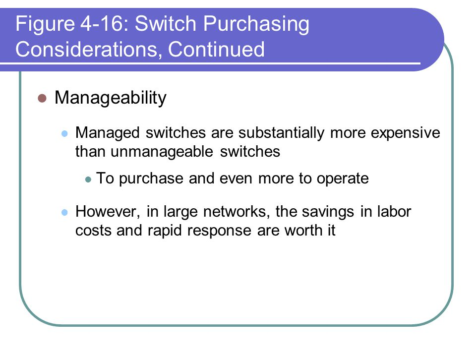 Figure 4-16: Switch Purchasing Considerations, Continued Manageability Managed switches are substantially more expensive than unmanageable switches To
