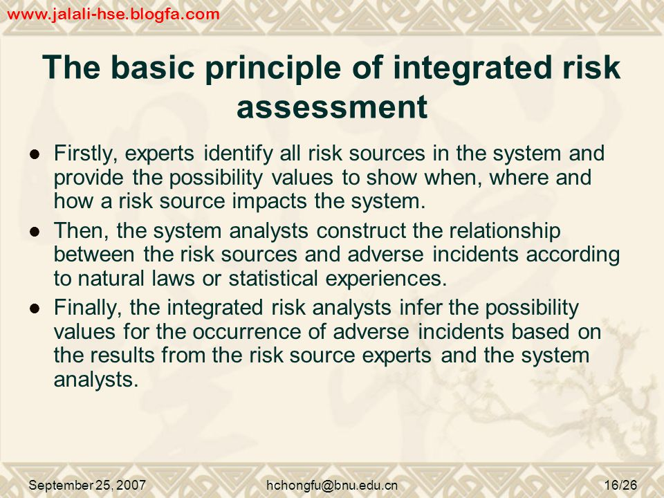 The basic principle of integrated risk assessment Firstly, experts identify all risk sources in the system and provide the possibility values to show when, where and how a risk source impacts the system.