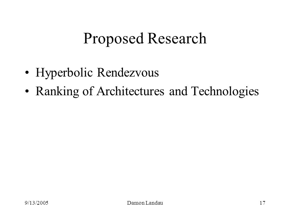 9/13/2005Damon Landau17 Proposed Research Hyperbolic Rendezvous Ranking of Architectures and Technologies
