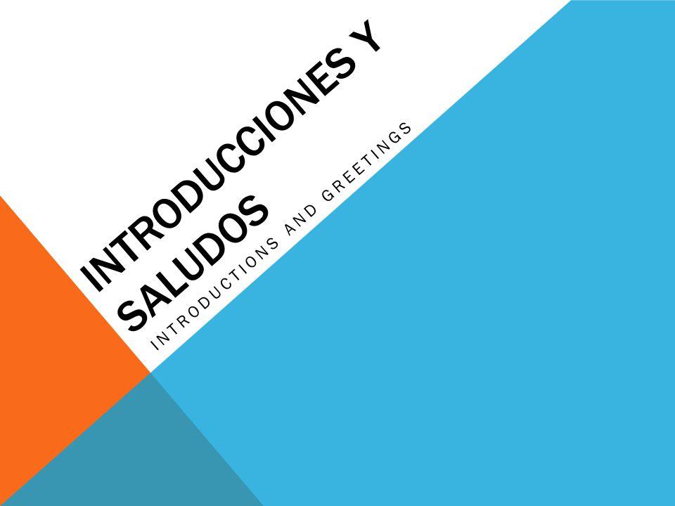 INTRODUCCIONES Y SALUDOS INTRODUCTIONS AND GREETINGS