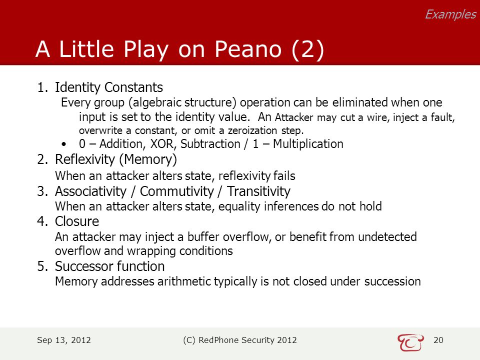 Sep 13, 2012(C) RedPhone Security 201220 A Little Play on Peano (2) Examples 1.Identity Constants Every group (algebraic structure) operation can be eliminated when one input is set to the identity value.