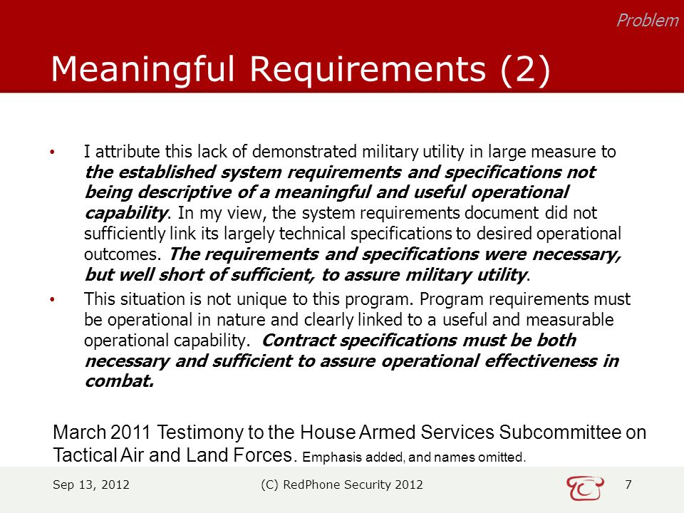 I attribute this lack of demonstrated military utility in large measure to the established system requirements and specifications not being descriptive of a meaningful and useful operational capability.