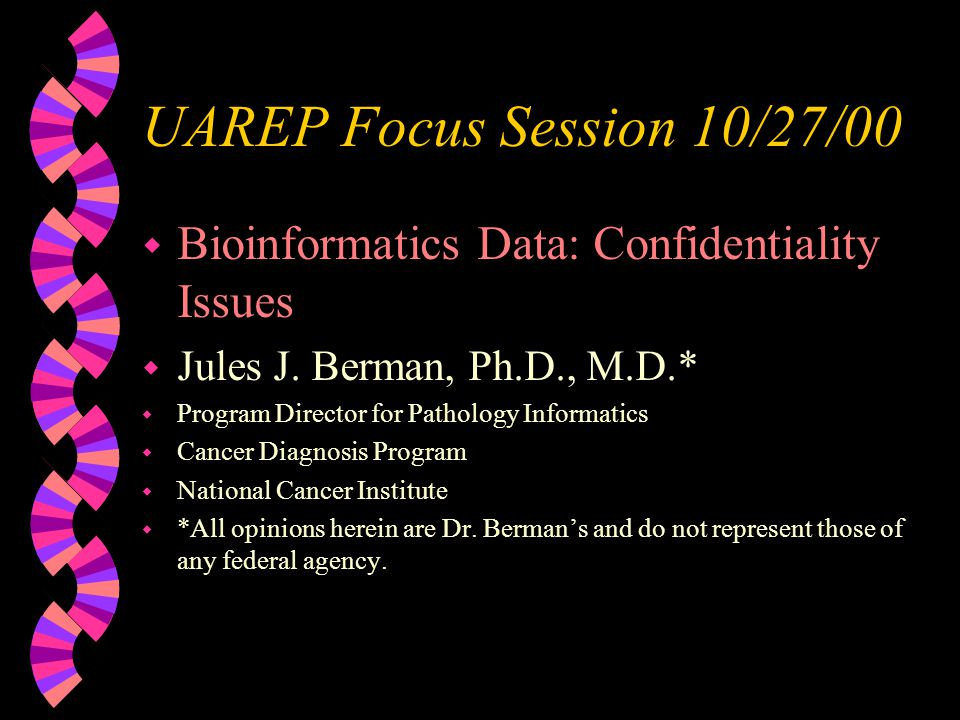 UAREP Focus Session 10/27/00 w Bioinformatics Data: Confidentiality Issues w Jules J.
