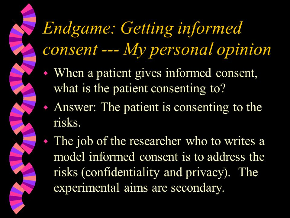 Endgame: Getting informed consent --- My personal opinion w When a patient gives informed consent, what is the patient consenting to.