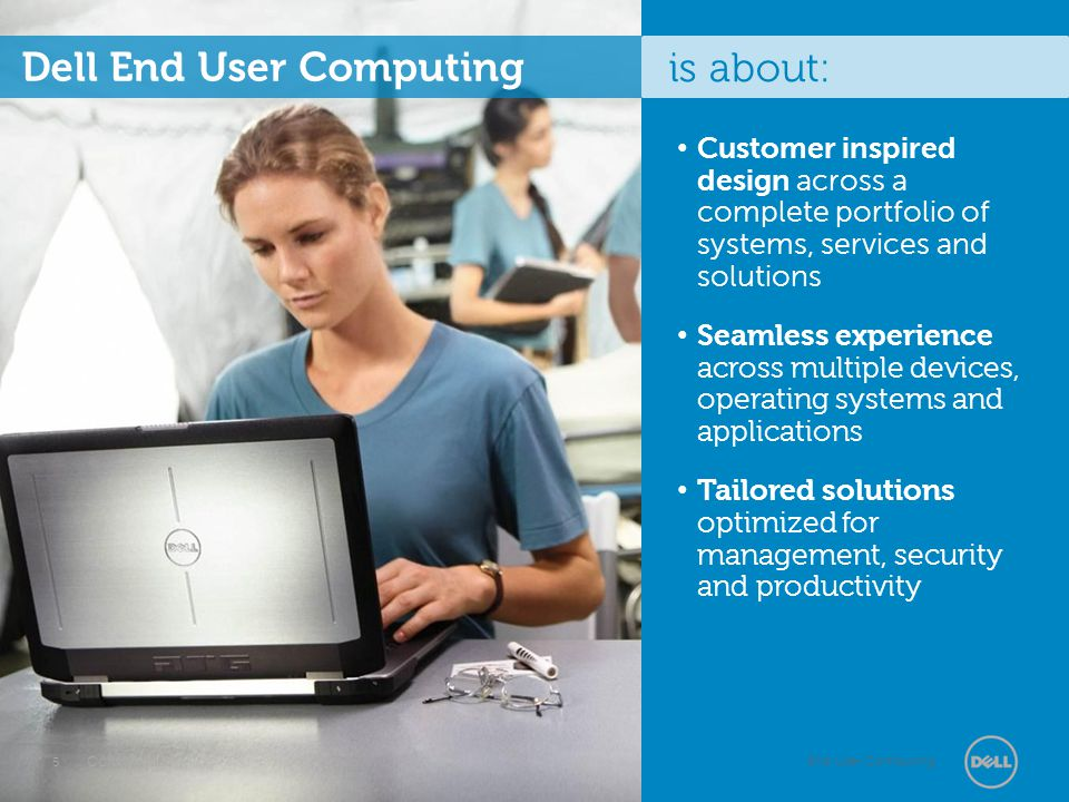 End User Computing Go-Anywhere Productivity Versatile Usage Dell Latitude E-Family laptops help professionals work comfortably and flexibly with intuitive design features that adapt to fit their unique work styles.
