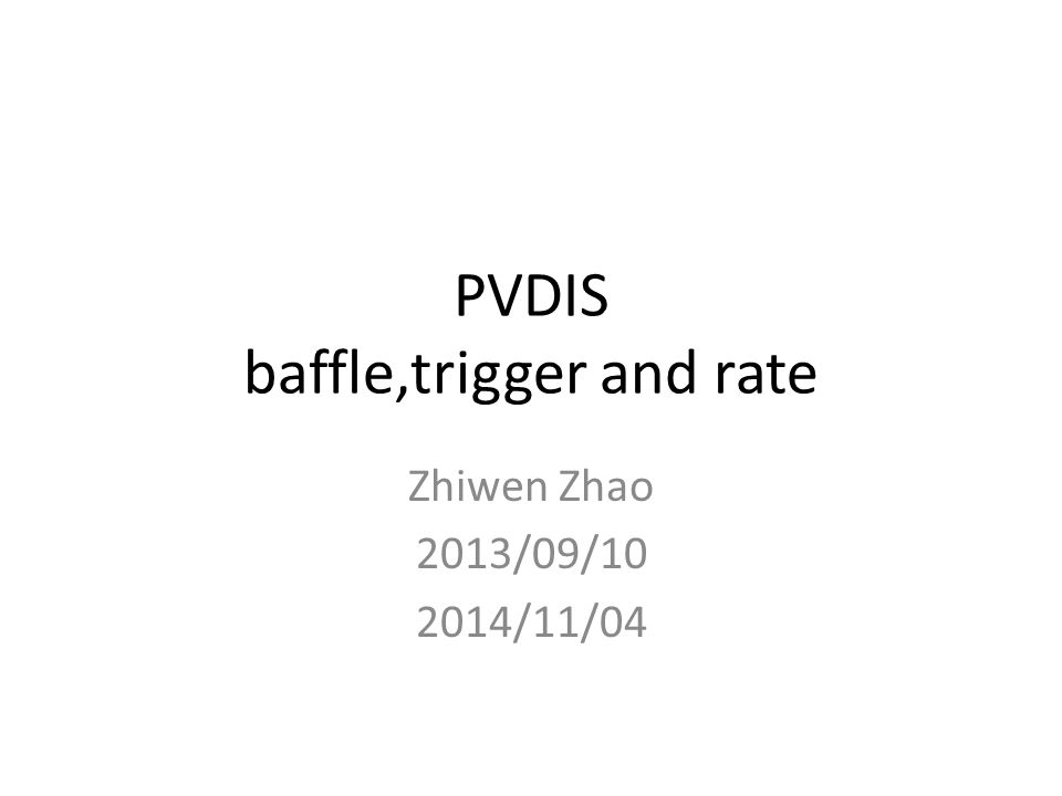 PVDIS baffle,trigger and rate Zhiwen Zhao 2013/09/10 2014/11/04