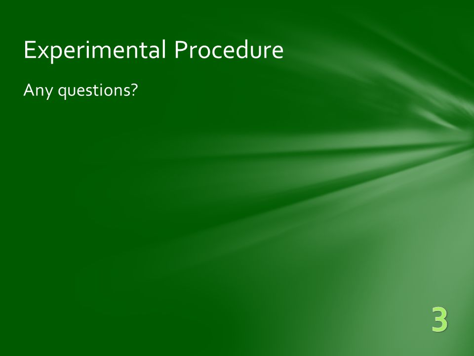 Experimental Procedure Any questions