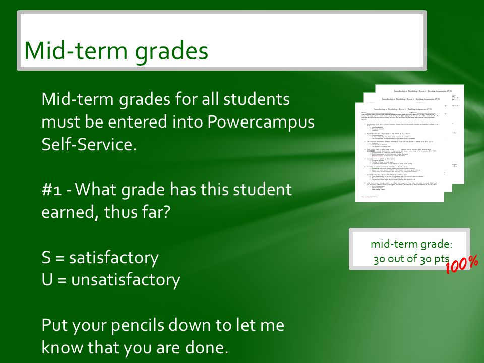 Mid-term grades mid-term grade: 30 out of 30 pts 100% Mid-term grades for all students must be entered into Powercampus Self-Service.