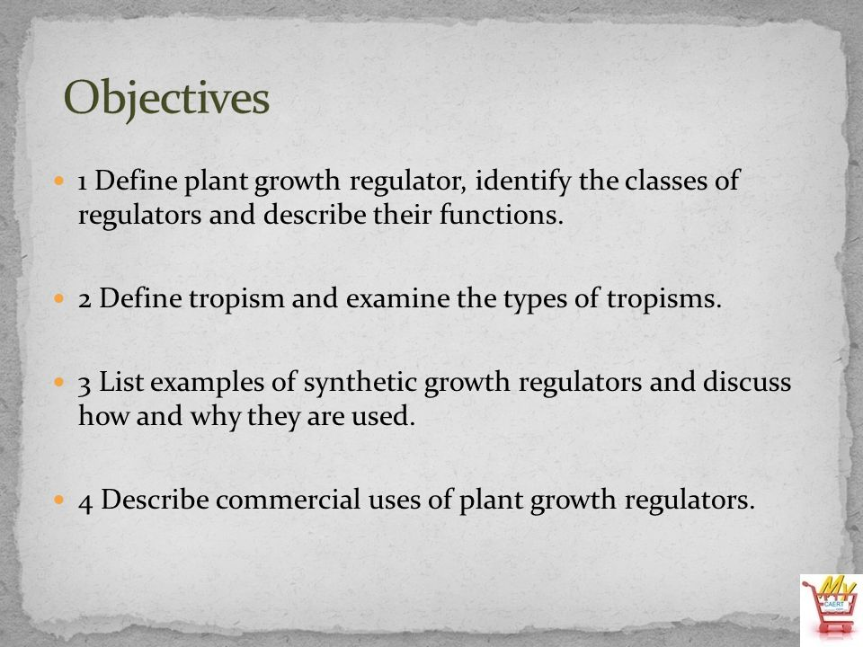 1 Define plant growth regulator, identify the classes of regulators and describe their functions. 2 Define tropism and examine the types of tropisms.