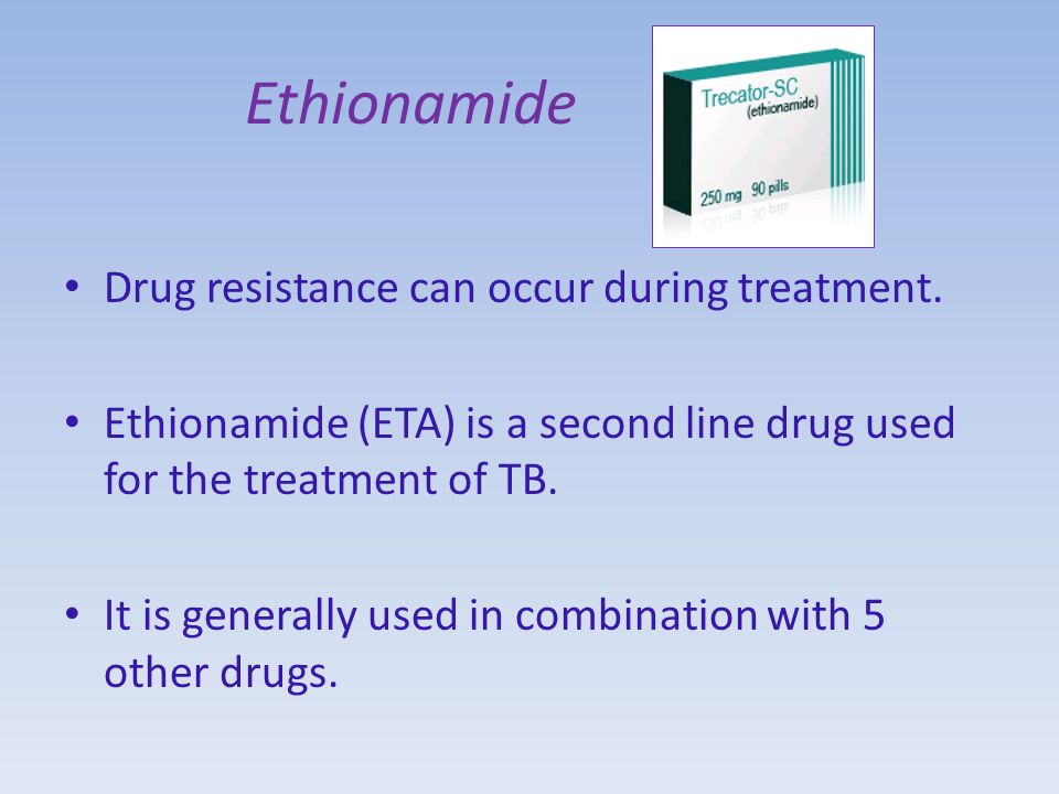 Ethionamide Drug resistance can occur during treatment.