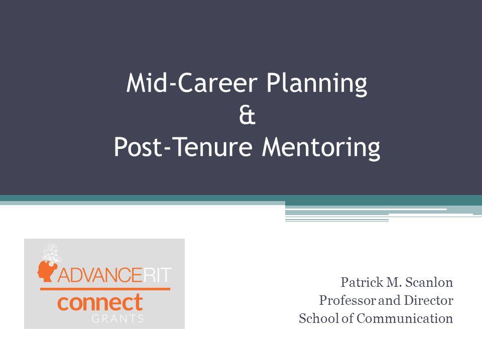 Mid-Career Planning & Post-Tenure Mentoring Patrick M.