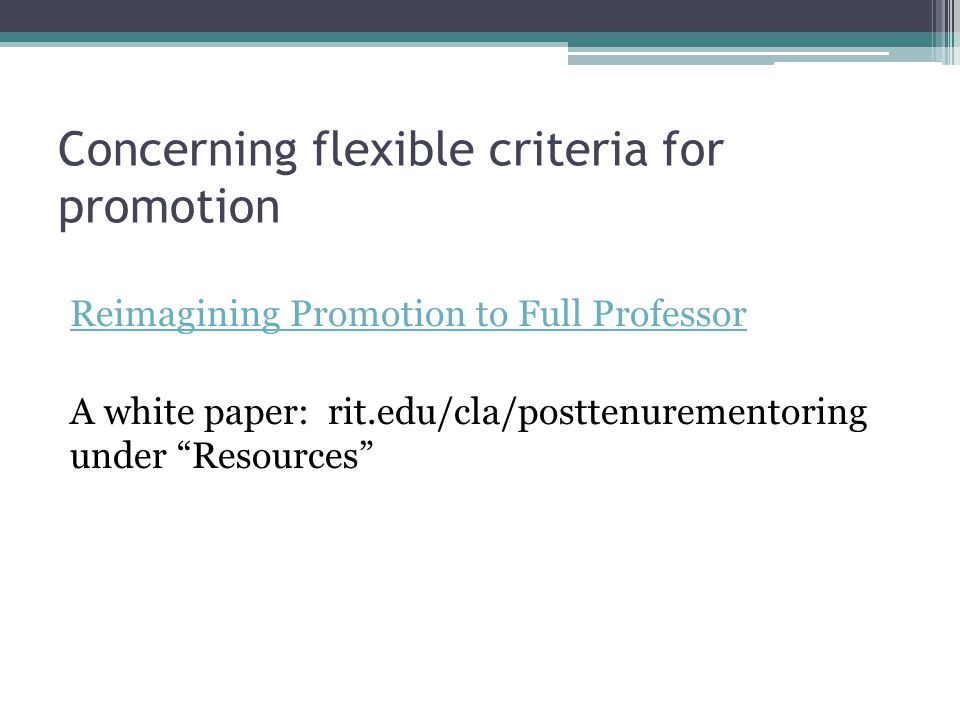 Concerning flexible criteria for promotion Reimagining Promotion to Full Professor A white paper: rit.edu/cla/posttenurementoring under Resources