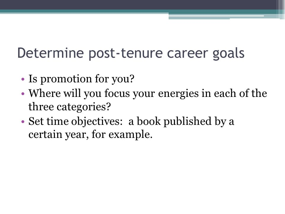 Determine post-tenure career goals Is promotion for you.