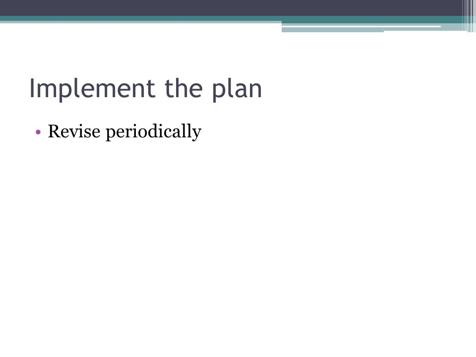 Implement the plan Revise periodically