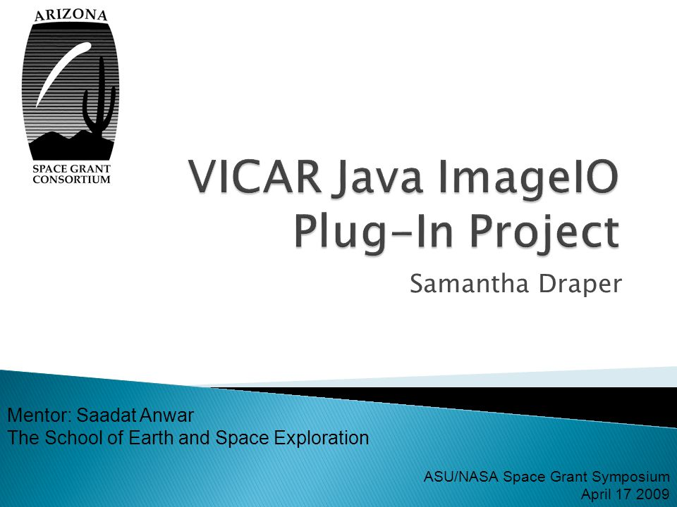  Project Objective ◦ To create a Java ImageIO Plugin for VICAR file format ◦ Component of Jmars  Challenges  Importance of my work