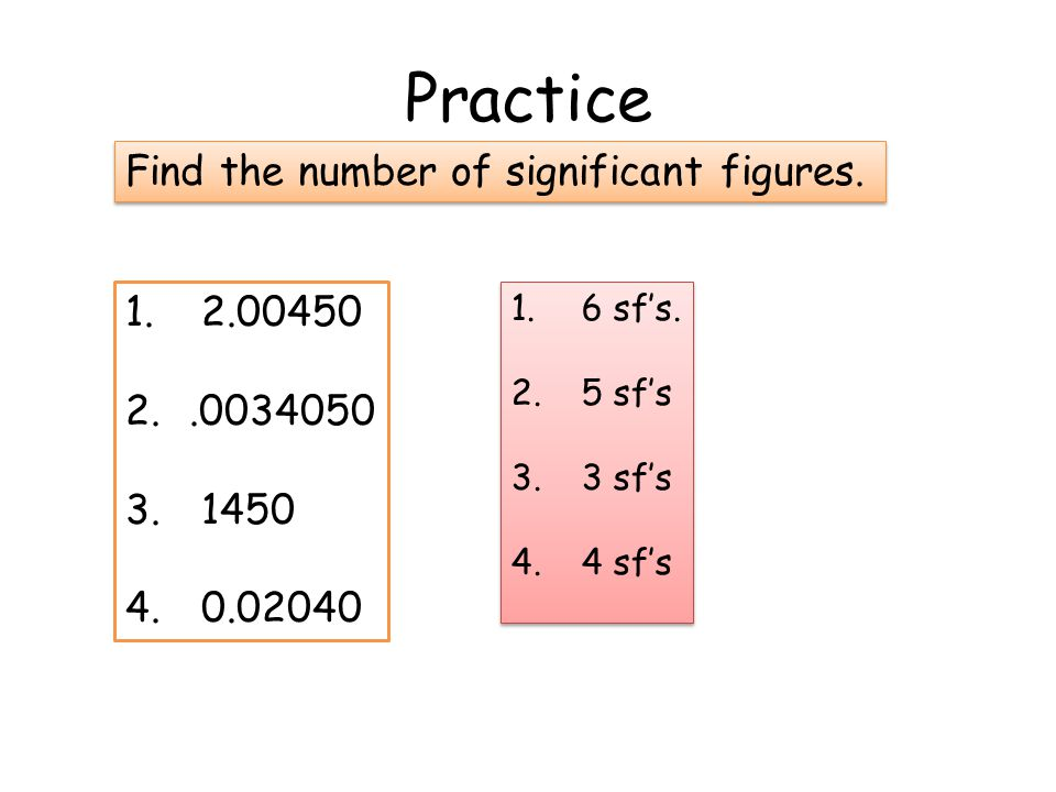 Practice Find the number of significant figures.1.