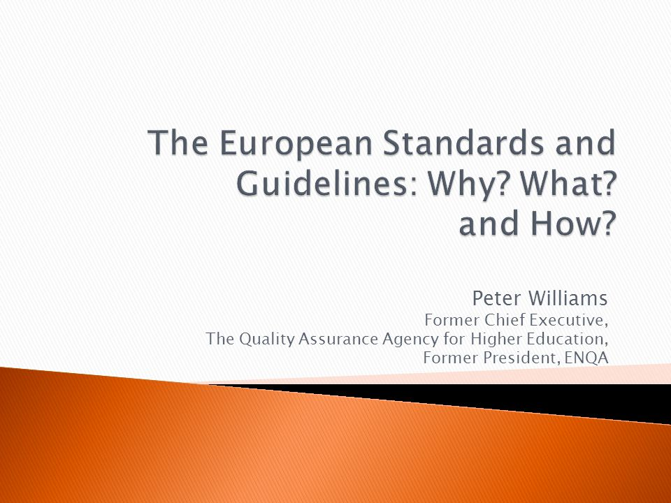 Peter Williams Former Chief Executive, The Quality Assurance Agency for Higher Education, Former President, ENQA
