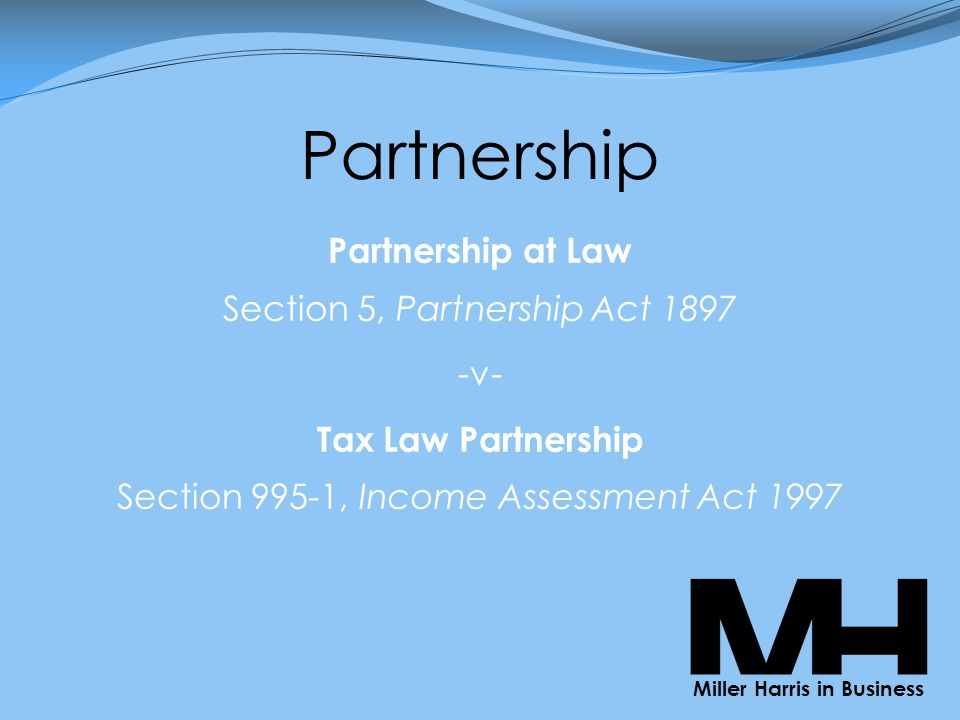 Partnership Partnership at Law Section 5, Partnership Act 1897 -v- Tax Law Partnership Section 995-1, Income Assessment Act 1997 Miller Harris in Business