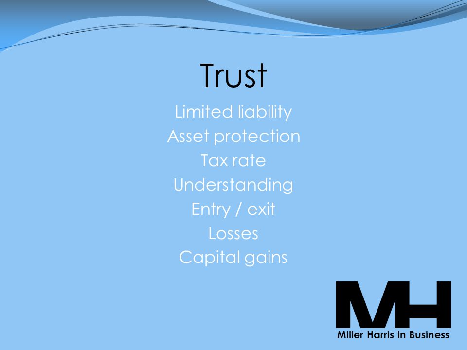 Trust Limited liability Asset protection Tax rate Understanding Entry / exit Losses Capital gains Miller Harris in Business