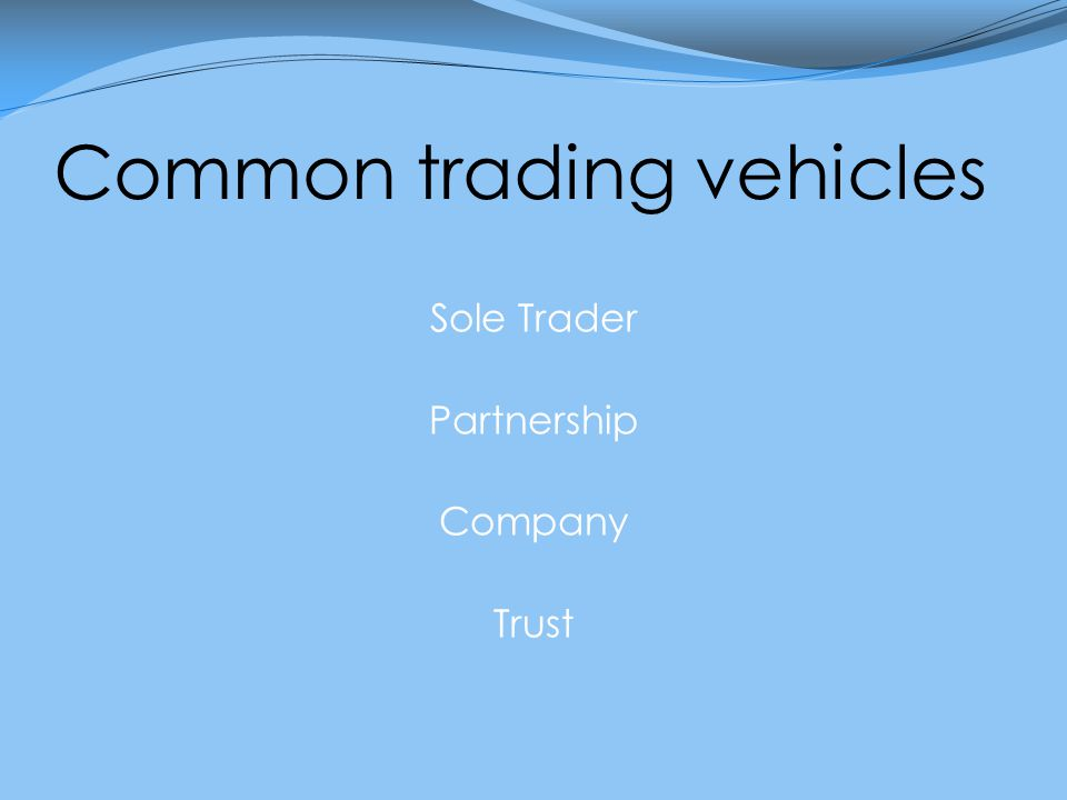 Common trading vehicles Sole Trader Partnership Company Trust