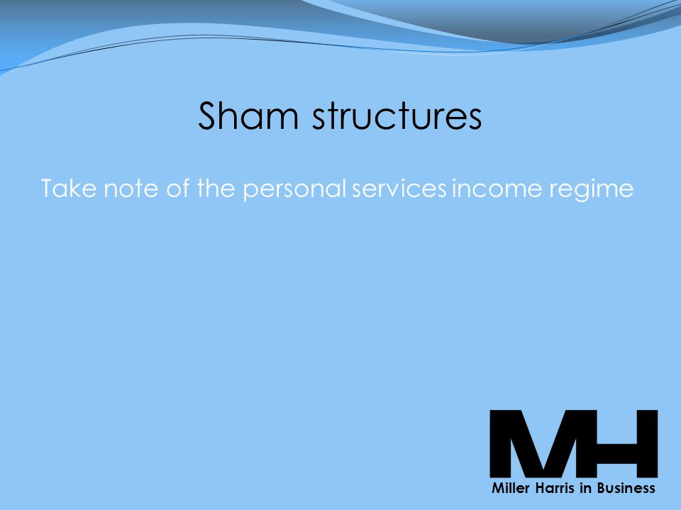 Sham structures Take note of the personal services income regime Miller Harris in Business