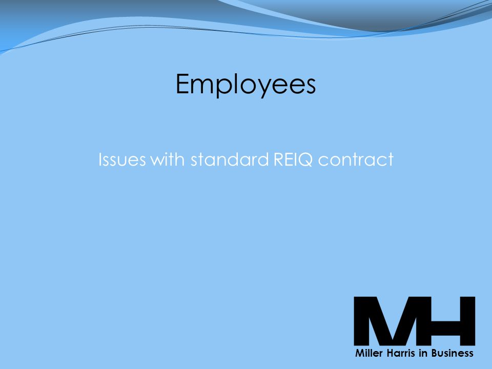 Employees Issues with standard REIQ contract Miller Harris in Business