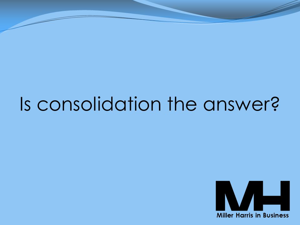 Is consolidation the answer Miller Harris in Business