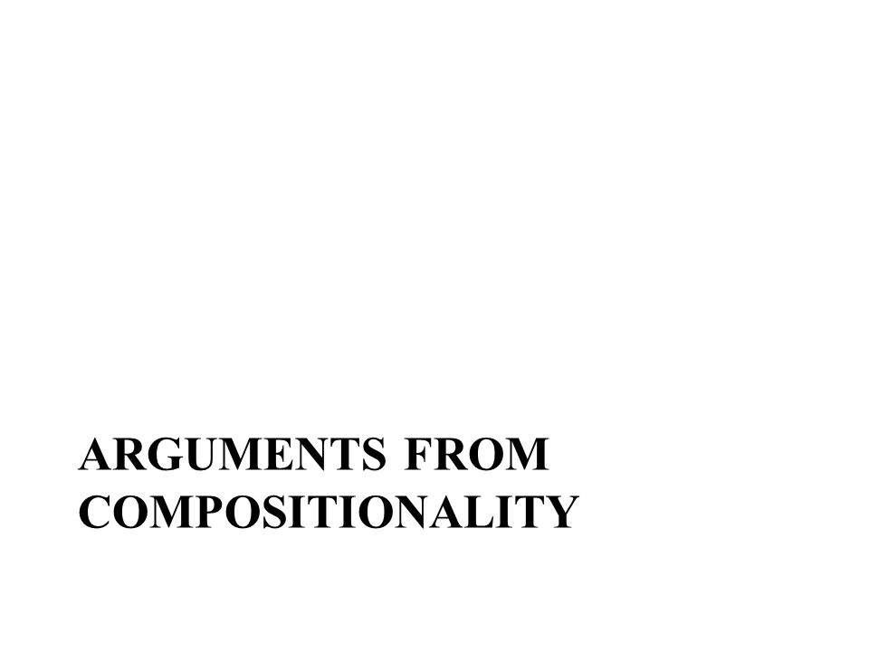 ARGUMENTS FROM COMPOSITIONALITY