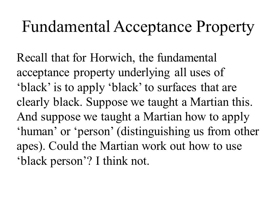 Fundamental Acceptance Property Recall that for Horwich, the fundamental acceptance property underlying all uses of 'black' is to apply 'black' to surfaces that are clearly black.