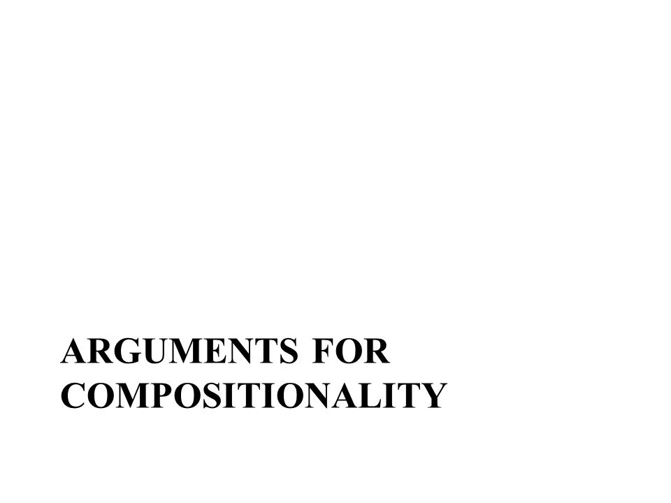 ARGUMENTS FOR COMPOSITIONALITY