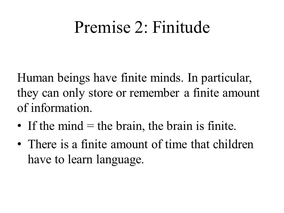 Premise 2: Finitude Human beings have finite minds.