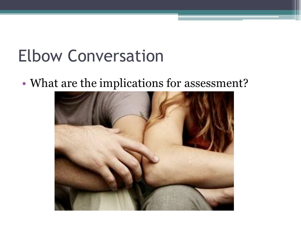 Elbow Conversation What are the implications for assessment