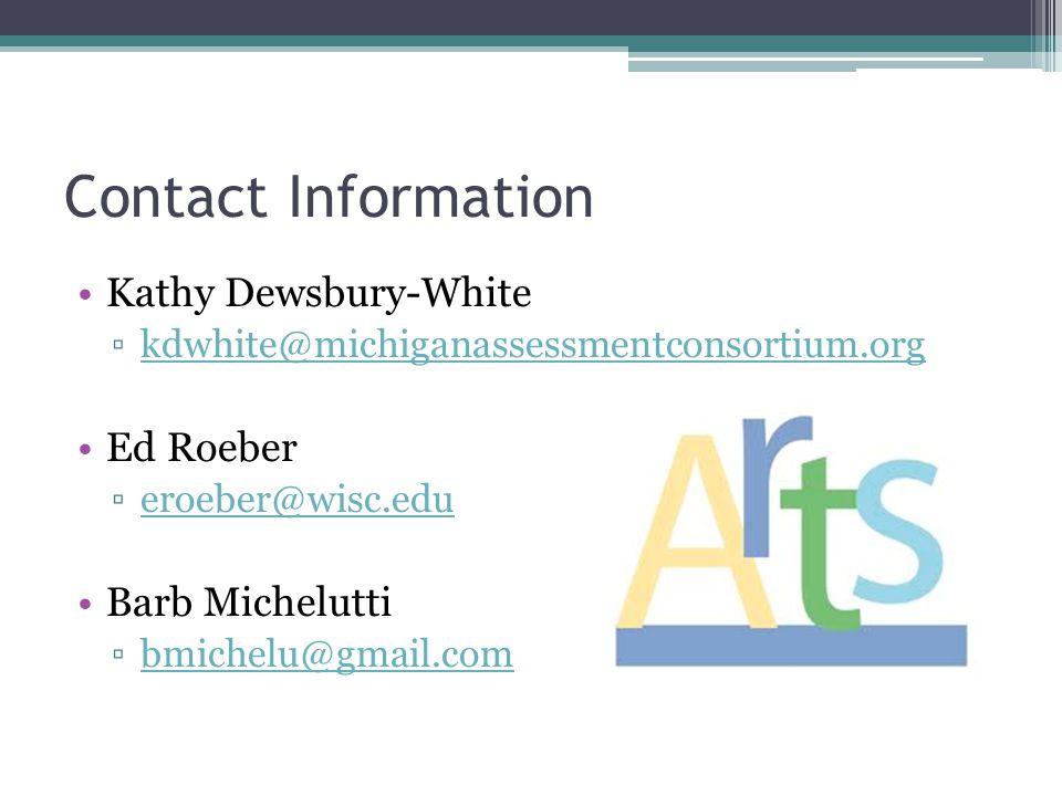 Contact Information Kathy Dewsbury-White ▫kdwhite@michiganassessmentconsortium.orgkdwhite@michiganassessmentconsortium.org Ed Roeber ▫eroeber@wisc.edueroeber@wisc.edu Barb Michelutti ▫bmichelu@gmail.combmichelu@gmail.com