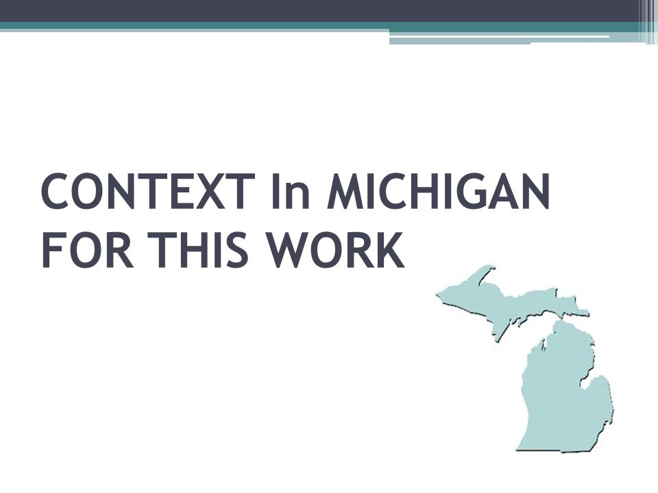 CONTEXT In MICHIGAN FOR THIS WORK