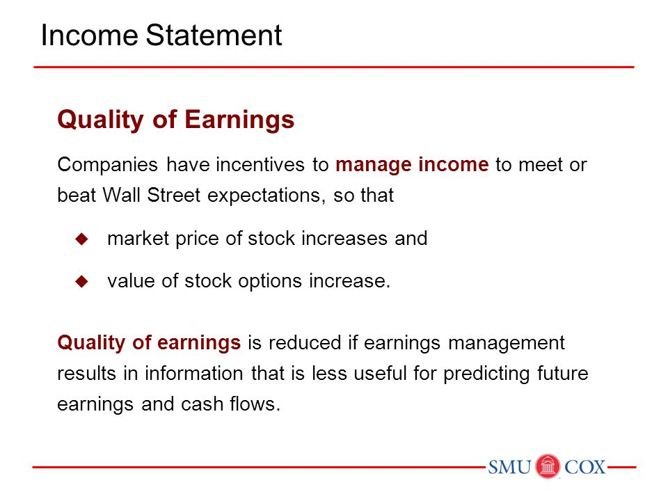 Companies have incentives to manage income to meet or beat Wall Street expectations, so that  market price of stock increases and  value of stock op