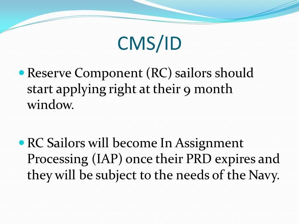 CMS/ID Reserve Component (RC) sailors should start applying right at their 9 month window.