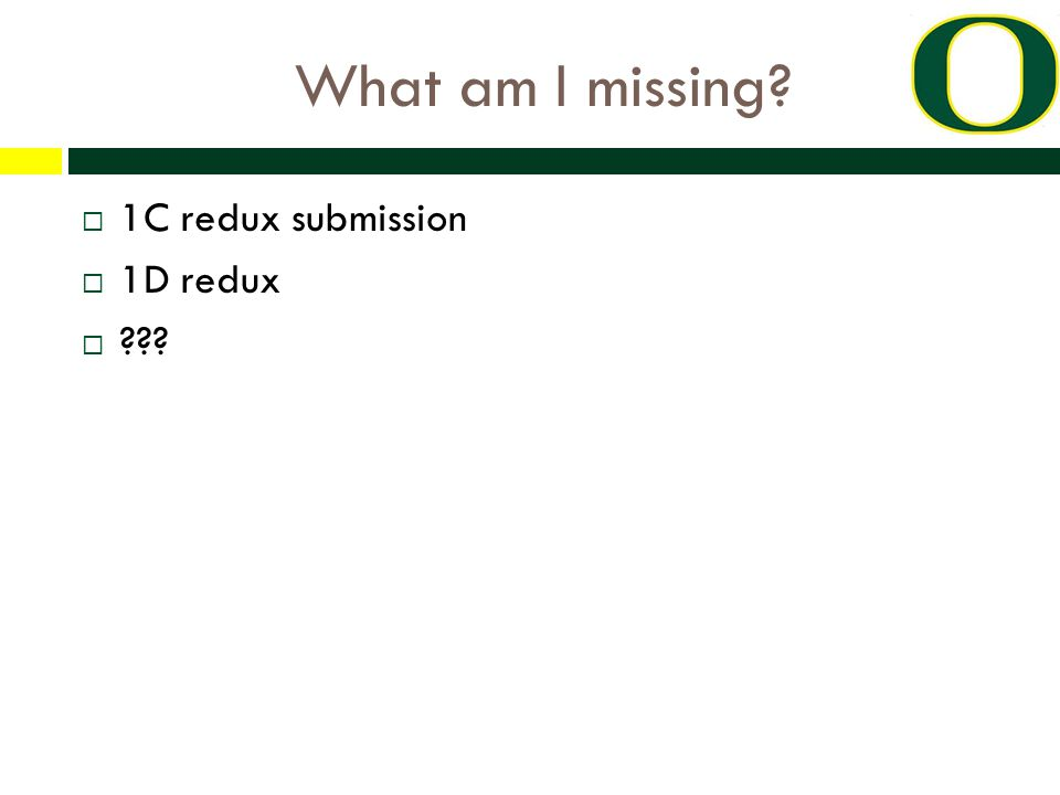 What am I missing?  1C redux submission  1D redux  ???